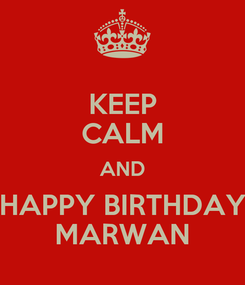 Poster: KEEP CALM AND HAPPY BIRTHDAY MARWAN