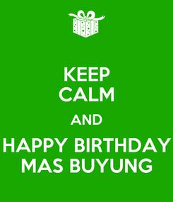 Poster: KEEP CALM AND HAPPY BIRTHDAY MAS BUYUNG