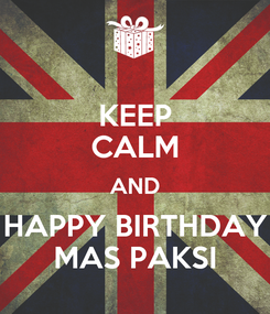 Poster: KEEP CALM AND HAPPY BIRTHDAY MAS PAKSI