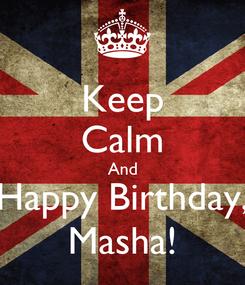 Poster: Keep Calm And Happy Birthday, Masha!