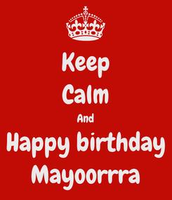 Poster: Keep Calm And Happy birthday Mayoorrra