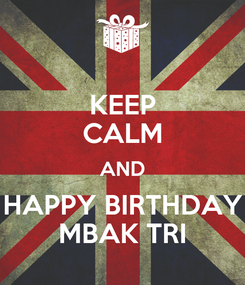 Poster: KEEP CALM AND HAPPY BIRTHDAY MBAK TRI