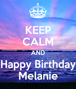 Poster: KEEP CALM AND Happy Birthday Melanie