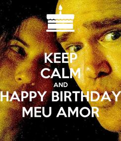 Poster: KEEP CALM AND HAPPY BIRTHDAY MEU AMOR
