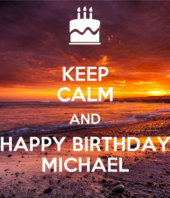 Poster: KEEP CALM AND HAPPY BIRTHDAY MICHAEL
