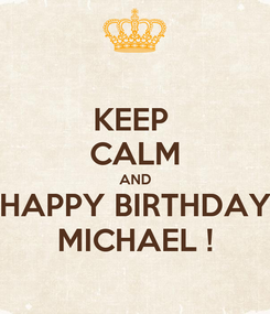 Poster: KEEP  CALM AND HAPPY BIRTHDAY MICHAEL !