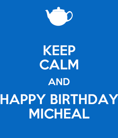 Poster: KEEP CALM AND HAPPY BIRTHDAY MICHEAL