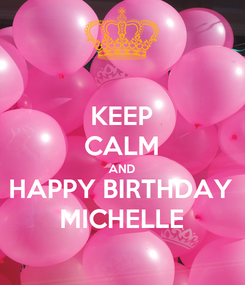 Poster: KEEP CALM AND HAPPY BIRTHDAY MICHELLE
