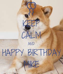 Poster: KEEP CALM AND HAPPY BIRTHDAY MIKE