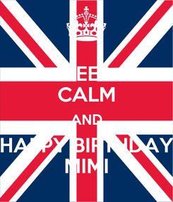 Poster: KEEP CALM AND HAPPY BIRTHDAY MIMI