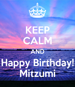 Poster: KEEP CALM AND Happy Birthday! Mitzumi