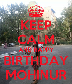 Poster: KEEP CALM AND HAPPY BIRTHDAY MOHINUR
