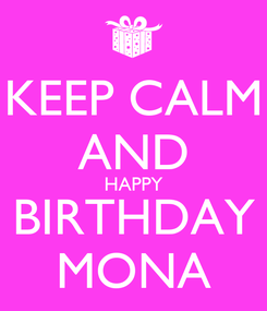 Poster: KEEP CALM AND HAPPY BIRTHDAY MONA