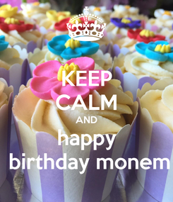 Poster: KEEP CALM AND happy  birthday monem