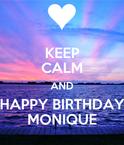 Poster: KEEP CALM AND HAPPY BIRTHDAY MONIQUE