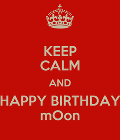 Poster: KEEP CALM AND HAPPY BIRTHDAY mOon
