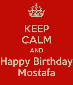 Poster: KEEP CALM AND Happy Birthday Mostafa