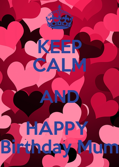 Poster: KEEP CALM AND HAPPY  Birthday Mum