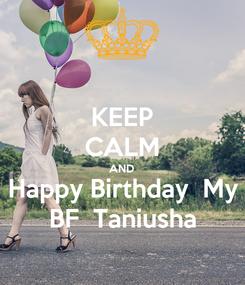 Poster: KEEP CALM AND Happy Birthday  My BF  Taniusha