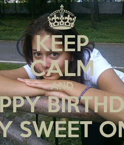 Poster: KEEP CALM AND HAPPY BIRTHDAY MY SWEET ONE