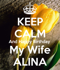 Poster: KEEP CALM And Happy Birthday  My Wife ALINA