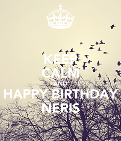 Poster: KEEP CALM AND HAPPY BIRTHDAY ÑERIS
