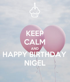 Poster: KEEP CALM AND HAPPY BIRTHDAY NIGEL