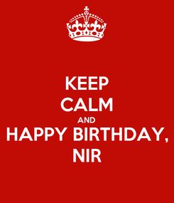 Poster: KEEP CALM AND HAPPY BIRTHDAY, NIR