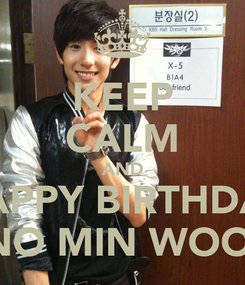 Poster: KEEP CALM AND HAPPY BIRTHDAY NO MIN WOO