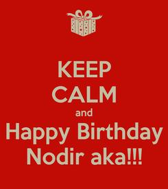 Poster: KEEP CALM and Happy Birthday Nodir aka!!!