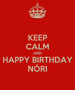 Poster: KEEP CALM AND HAPPY BIRTHDAY NÓRI