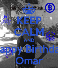 Poster: KEEP CALM AND Happy Birthday Omar