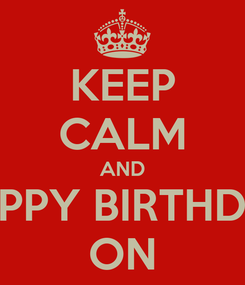 Poster: KEEP CALM AND HAPPY BIRTHDAY ON