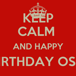 Poster: KEEP CALM  AND HAPPY BIRTHDAY OSO