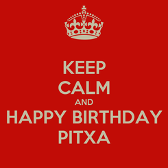 Poster: KEEP CALM AND HAPPY BIRTHDAY PITXA