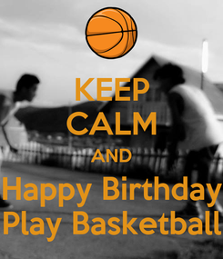 Poster: KEEP CALM AND Happy Birthday Play Basketball