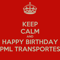 Poster: KEEP CALM AND HAPPY BIRTHDAY PML TRANSPORTES