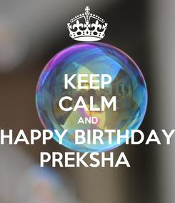 Poster: KEEP CALM AND HAPPY BIRTHDAY PREKSHA