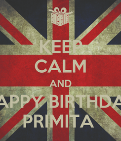 Poster: KEEP CALM AND HAPPY BIRTHDAY PRIMITA