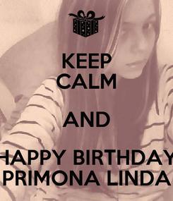 Poster: KEEP CALM AND HAPPY BIRTHDAY PRIMONA LINDA