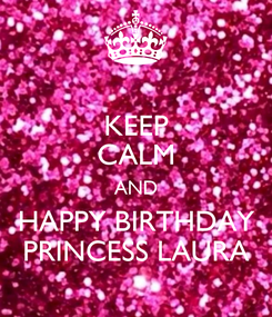 Poster: KEEP CALM AND HAPPY BIRTHDAY PRINCESS LAURA