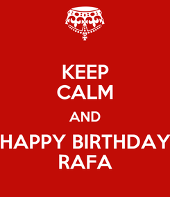 Poster: KEEP CALM AND HAPPY BIRTHDAY RAFA