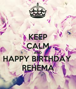 Poster: KEEP CALM AND HAPPY BIRTHDAY  REHEMA
