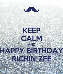Poster: KEEP CALM AND HAPPY BIRTHDAY RICHIN ZEE