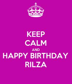 Poster: KEEP CALM AND HAPPY BIRTHDAY RILZA