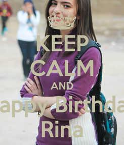 Poster: KEEP CALM AND Happy Birthday Rina