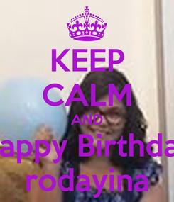 Poster: KEEP CALM AND Happy Birthday rodayina