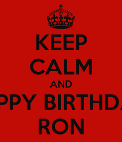 Poster: KEEP CALM AND HAPPY BIRTHDAY  RON