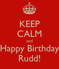 Poster: KEEP CALM and Happy Birthday Rudd!