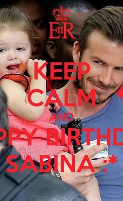 Poster: KEEP CALM AND HAPPY BIRTHDAY SABINA :*